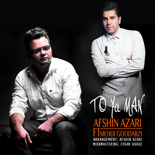 [عکس: Afshin-Azari-Ft.-Mehdi-Goodarzi-To-Ya-Man.jpg]